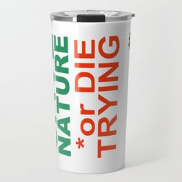 SAVE the NATURE or DIE TRYING Travel Mug