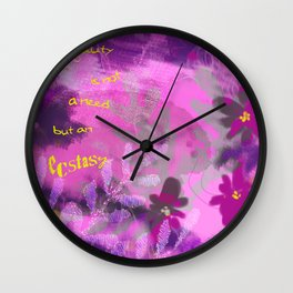 Beauty is not a need but an ecstasy Wall Clock