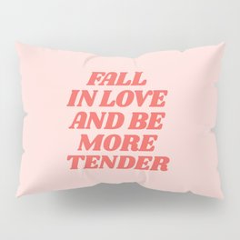 Fall In Love and Be More Tender typography inspirational motivational home wall bedroom decor Pillow Sham