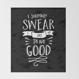 I Solemnly Swear I Am Up to No Good black and white monochrome typography poster home wall decor Throw Blanket