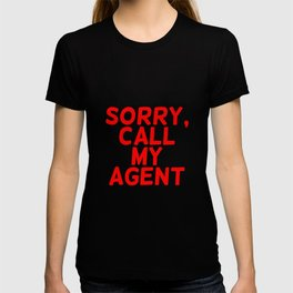 Sorry, call my agent. T-shirt