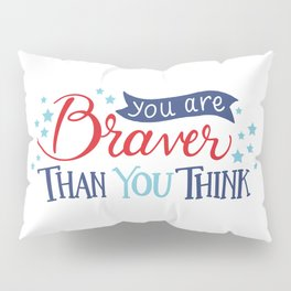 You are Braver than you think Pillow Sham