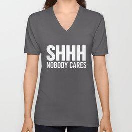 Shhh Nobody Cares (Black & White) Unisex V-Neck