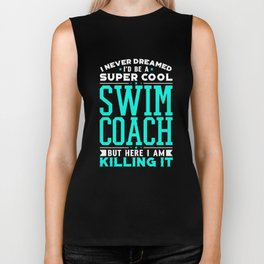I Never Dreamed I'd Be A Super Cool Swim Coach Shirt Biker Tank