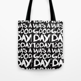 Today was a good day Tote Bag