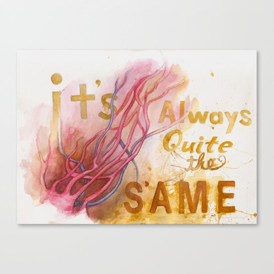 It's always quite the same Canvas Print