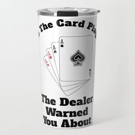 I'm The Card Player The Dealer Warned You About Travel Mug