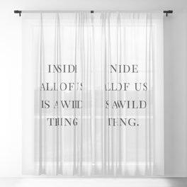 Inside all of us is a wild thing Quote Black Typography Sheer Curtain