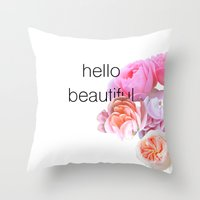 hello beautiful Throw Pillows featuring Hello Beautiful by The Motivational Poster Project