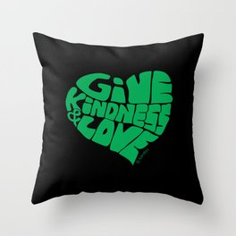 GIVE KINDNESS & LOVE - green on black Throw Pillow