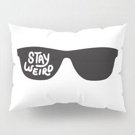 Stay Weird glasses Pillow Sham