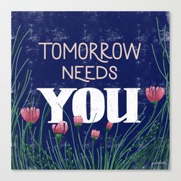 Tomorrow Needs You Canvas Print