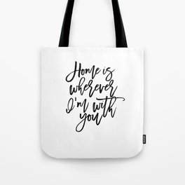 Home is wherever i'm with you,inspirational quote,quote prints,wall art,home sweet home Tote Bag