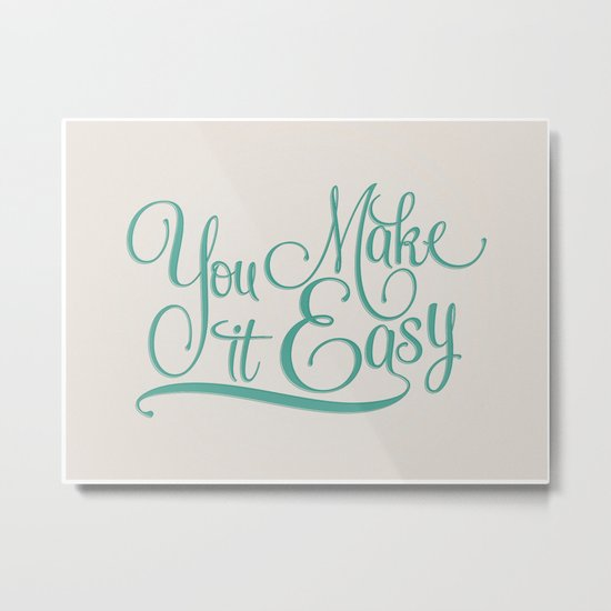 You Make it Easy Metal Print