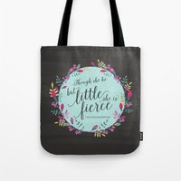 though she be but little Tote Bags featuring Though she be but little, she is fierce by From Flora With Love