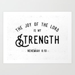 The Joy of the Lord is my Strength Art Print
