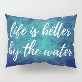 Life Is Better By The Wate Pillow Sham