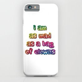 I am as Mad as a Bag of Clowns iPhone Case