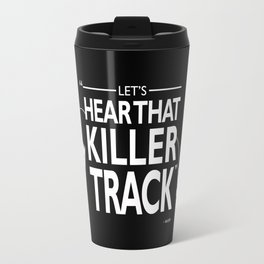 Lets Hear That Killer Track Travel Mug