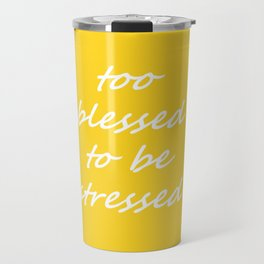 too blessed to be stressed - yellow Travel Mug