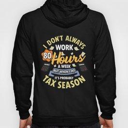 I Don't Always Work 80 Hour Weeks But Tax Season Hoody