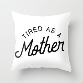 Tired as a Mother - black Throw Pillow
