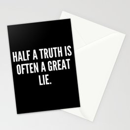 Half a truth is often a great lie Stationery Cards