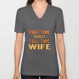 Bouncer Part Time Wife Full Time Unisex V-Neck