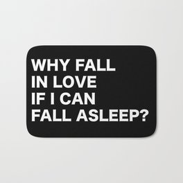 WHY FALL IN LOVE  IF I CAN  FALL ASLEEP? Bath Mat