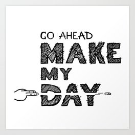 Go ahead, Make My Day - handlettering quote Black&White geek and nerds design Art Print