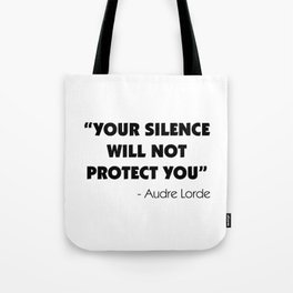Your Silence Will Not Protect you - Audre Lorde Tote Bag