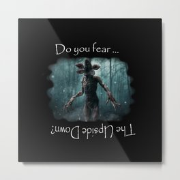 Do you fear? Metal Print