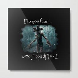 Do you fear? Metal Print