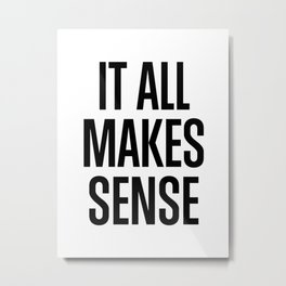 It All Makes Sense Metal Print