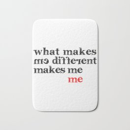 What makes me different makes me me | Motivational Inspirational Typography Bath Mat