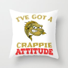 "A Cool Attitude Tee For You Saying ""I've Got A Crappie Attitude"" T-shirt Design Fish Sea Water Ocean Throw Pillow"