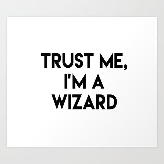 Trust me I'm a wizard Art Print