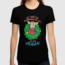All I want for Christmas is you... to go Vegan T-shirt