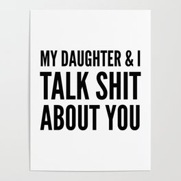 My Daughter & I Talk Shit About You Poster