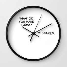 What did You Make Today Mistakes Conversation T-Shirt Wall Clock