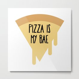 Pizza is my bae Metal Print