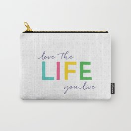 Love Your Life Carry-All Pouch