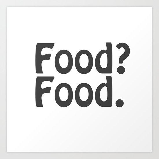 Food? Food. Art Print