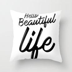 Hello Beautiful Life Throw Pillow