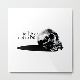 TO  BE OR NOT TO BE Metal Print