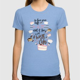 Have your cake T-shirt