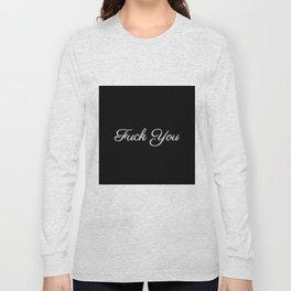 Fuck You Long Sleeve T-shirt