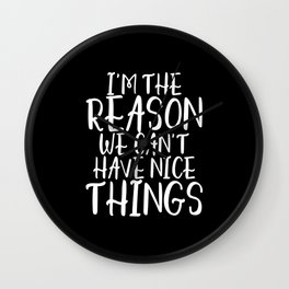 I'm the reason we can't have nice things Wall Clock