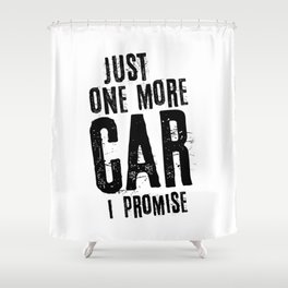 Just One More Car I Promise Shower Curtain