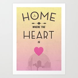 Home Is Where The Heart Is... Art Print